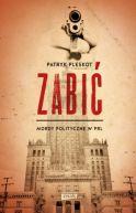 Okładka ksiązki - Zabić. Mordy polityczne PRL