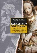 Okładka książki - Zagrabiony, odzyskany. Historia powrotu ołtarza Wita Stwosza do Krakowa