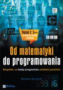 Okładka książki - Od matematyki do programowania. Wszystko, co każdy programista wiedzieć powinien