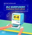 Okładka ksiązki - Ale komputery! Megabajtowe historie cyfrowe