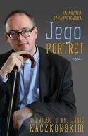 Okładka książki - Jego portret. Opowieść o ks. Janie Kaczkowskim
