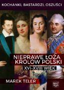 Okładka ksiązki - Kochanki, bastardzi, oszuści. Nieprawe łoża królów Polski: XVI–XVIII wiek