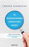 Okładka książki - W poszukiwaniu struktury wody