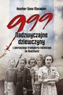 Okładka - 999. Nadzwyczajne dziewczyny z pierwszego transportu kobiecego do Auschwitz