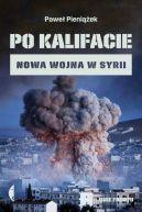 Okładka książki - Po kalifacie. Nowa wojna w Syrii