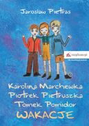 Okładka ksiązki - Karolina Marchewka, Piotrek Pietruszka, Tomek Pomidor. Wakacje