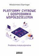 Okładka - Platformy cyfrowe i gospodarka współdzielenia. Problemy instytucjonalne