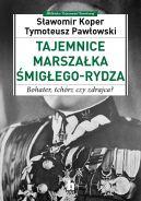 Okładka książki - Tajemnice marszałka Śmigłego-Rydza. Bohater, tchórz czy zdrajca