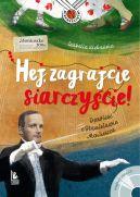 Okładka ksiązki - Hej, zagrajcie siarczyście! Opowieść o Stanisławie Moniuszce