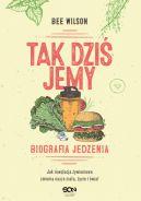 Okładka książki - Tak dziś jemy. Biografia jedzenia