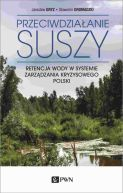 Okładka - PRZECIWDZIAŁANIE SUSZY. Retencja wody w systemie zarządzania kryzysowego Polski