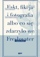 Okładka ksiązki - Fakt, fikcja i fotografia albo co się zdarzyło we Freshwater