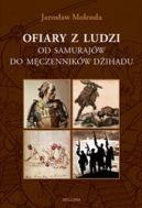Okładka ksiązki - Ofiary z ludzi. Od samurajów do męczenników dźihadu
