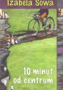 Okładka książki - 10 minut od centrum
