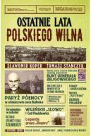 Okładka ksiązki - Ostatnie lata polskiego Wilna