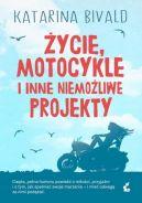 Okładka ksiązki - Życie, motocykle i inne niemożliwe projekty