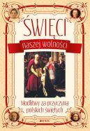 Okładka ksiązki - Święci naszej wolności. Modlitwy za przyczyną polskich świętych