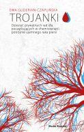 Okładka książki - Trojanki. Dziesięć prywatnych rad dla początkujących w chemioterapii potrójnie ujemnego raka piersi