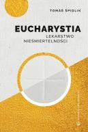 Okładka -  Eucharystia. Lekarstwo nieśmiertelności