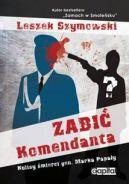 Okładka książki - Zabić Komendanta. Kulisy śmierci gen. Marka Papały