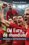 Okładka ksiązki - Od Euro Do mundialu. Prawda o reprezentacji