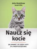Okładka ksiązki - Naucz się kocie. Jak sprawić, by ludzie i koty żyli razem szczęśliwiej