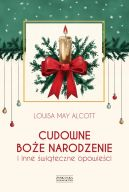 Okładka książki - Cudowne Boże Narodzenie i inne świąteczne opowieści
