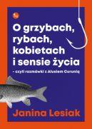 Okładka - O grzybach, rybach, kobietach i sensie życia - czyli rozmówki z Alusiem Curunią