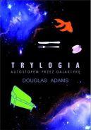 Okładka książki - Trylogia. Autostopem przez galaktykę