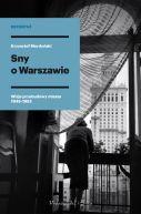 Okładka - Sny o Warszawie. Wizje przebudowy miasta 1945-1952