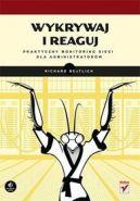 Okładka książki - Wykrywaj i reaguj. Praktyczny monitoring sieci dla administratorów