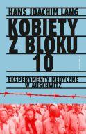Okładka książki - Kobiety z bloku 10. Eksperymenty medyczne w Auschwitz