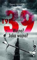 Okładka książki - 1939. Wojna? Jaka wojna?