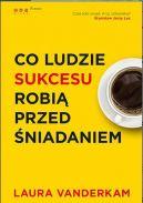 Okładka książki - Co ludzie sukcesu robią przed śniadaniem