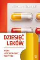 Okładka książki - Dziesięć leków, które ukształtowały medycynę