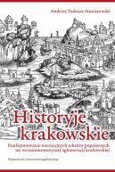 Okładka - Historyje krakowskie. Funkcjonowanie narracyjnych tekstów popularnych we wczesnonowożytnej aglomeracji krakowskiej
