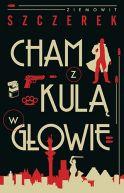Okładka książki - Cham z kulą w głowie