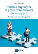 Okładka ksiązki - Rodzina migracyjna w przestrzeni życiowej dorastających. Holistyczny model wsparcia