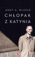 Okładka ksiązki - Chłopak z Katynia. Niewyjaśniona tajemnica katyńskiego lasu