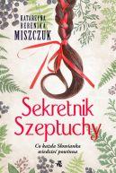 Okładka książki - Sekretnik Szeptuchy Co każda Słowianka wiedzieć powinna