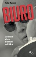 Okładka ksiązki - Biuro. Ochroniarze władzy. Za kulisami akcji BOR-u