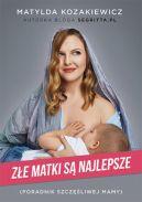 Okładka książki - Złe matki są najlepsze. Poradnik szczęśliwej mamy