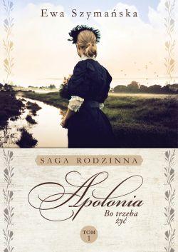 """Wygraj książkę """"Bo trzeba żyć. Apolonia"""