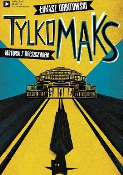 Okładka książki - Tylko Maks. Historia z dreszczykiem