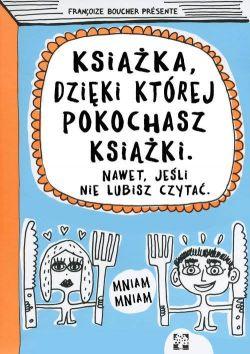 Okładka książki - Książka, dzięki której pokochasz książki. Nawet, jeśli nie lubisz czytać
