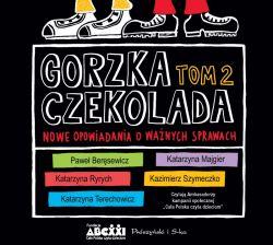 Okładka książki - Gorzka czekolada. Tom 2. Nowe opowiadania o ważnych sprawach. Audiobook