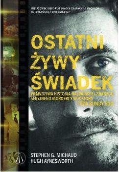 Okładka książki - Ostatni żywy świadek. Prawdziwa historia największego seryjnego mordercy w historii Teda Bundy`ego