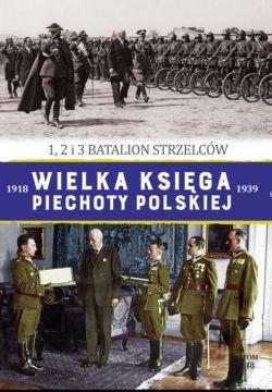 Okładka książki - Wielka Księga Piechoty Polskiej. 48. 1,2 i 3 BATALION STRZELCÓW