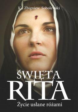 Okładka książki - Św. Rita. Życie usłane różami