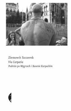Okładka książki - Via Carpatia. Podróże po Węgrzech i Basenie Karpackim